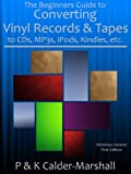 The Beginners Guide to Converting Vinyl Records & Tapes to CDs, MP3s, iPods,...