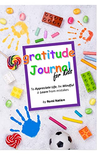 Gratitude journal for kids : a journal to teach gratitude mindfulness and to learn from mistakes - cute colorful design with handprints, lollipops, crayons, candies, ball (English Edition)