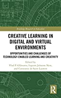 Creative Learning in Digital and Virtual Environments: Opportunities and Challenges of Technology-Enabled Learning and Creativity (Routledge Research in Education)