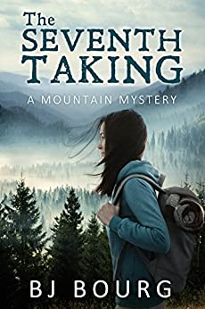 The Seventh Taking: A Mountain Mystery by [BJ Bourg]