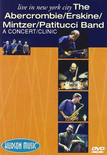 Live In New York City: The Abercrombie/ Erskine/ Mintzer/ Patitucci Band: A...