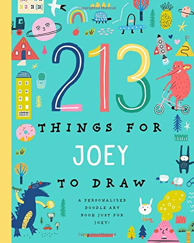 213 Things for Joey to Draw!: A Personalized Doodle Art Book Just for Joey