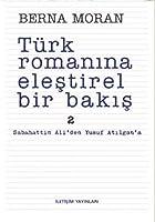 Turk Romanina Elestirel Bir Bakis 2: Sabahattin Ali'den Yusuf Atilgan'a