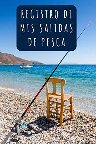 Registro De Mis Salidas De Pesca: 120 Páginas Con Espacios Para Anotar Cada Detalle - Perfecto Para Amantes De La Pesca