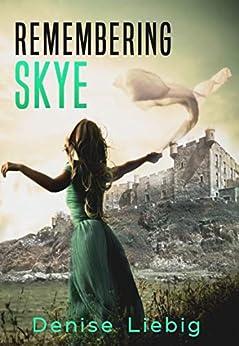 Remembering Skye: A Time Travel Novelette by [Denise Liebig]