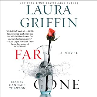 Far Gone                   Written by:                                                                                                                                 Laura Griffin                               Narrated by:                                                                                                                                 Candace Thaxton                      Length: 9 hrs and 40 mins     Not rated yet     Overall 0.0