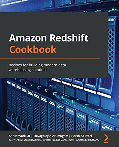 Amazon Redshift Cookbook: Recipes for building modern data warehousing solutions Front Cover