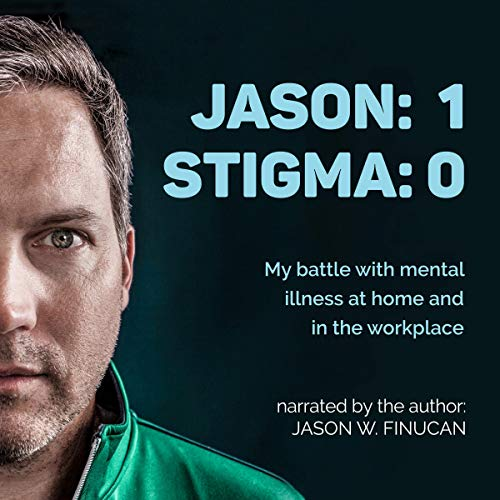Jason: 1 Stigma: 0: My Battle with Mental Illness at Home and in the Workplace cover art