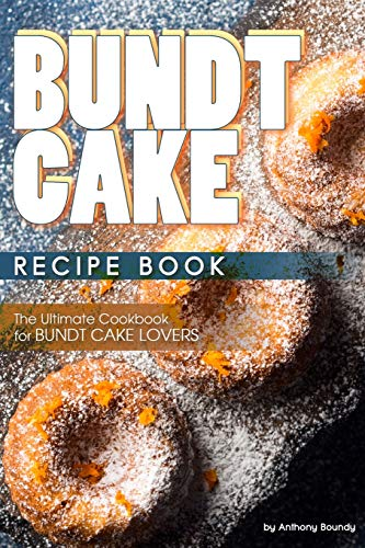 Bundt Cake Recipe Book: The Ultimate Cookbook for Bundt Cake Lovers