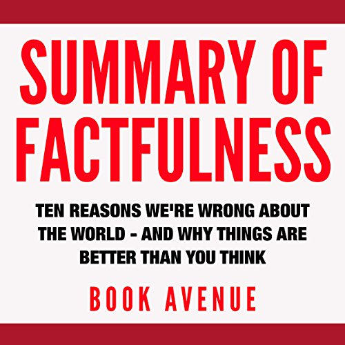 Summary of Factfulness: Ten Reasons We're Wrong About the World and Why Things Are Better Than You Think by Hans Rosling and Anna Rosling Rönnlund Titelbild