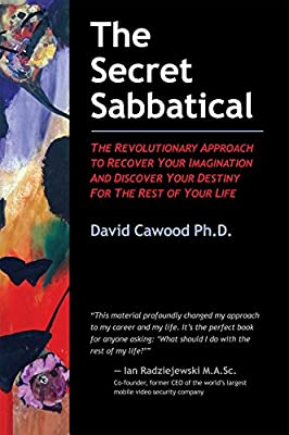 The Secret Sabbatical: The Revolutionary Approach to Recover Your Imagination and Discover Your Destiny for the Rest of Your Life