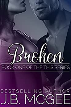 Broken (This Book 1) by [J.B. McGee]