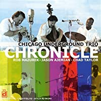 Chronicle by Chicago Underground Trio (2007-04-24)