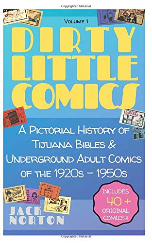 Dirty Little Comics, Volume 1: A Pictorial History of Tijuana Bibles and Underground Adult Comics of the 1920s - 1950s