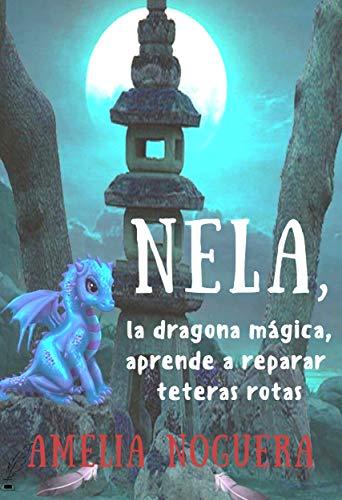 Nela, la dragona mágica, aprende a reparar teteras rotas: (8 a 12 años)