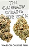 THE CANNABIS STRAINS GUIDE BOOK: This Is The Ultimate Guide Book About Cannabis Strains