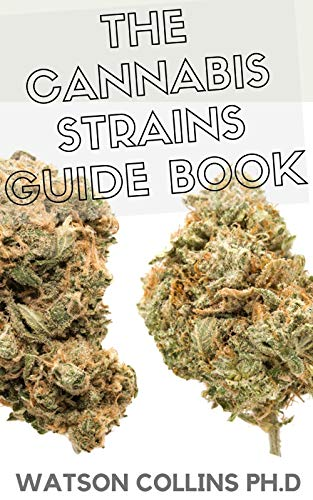 THE CANNABIS STRAINS GUIDE BOOK: This Is The Ultimate Guide Book About Cannabis Strains (English Edition)