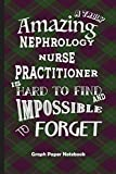 Amazing Nephrology Nurse Practitioner: Graph Paper Notebook Best Gift for Colleagues, Friends and Family 6x9 100 pages