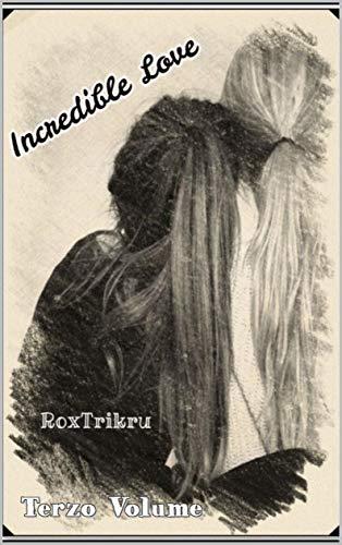 Incredible Love: Terzo Volume