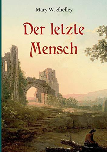 Der letzte Mensch - Vollständige Ausgabe in einem Band: Ein apokalyptischer Roman der Autorin von