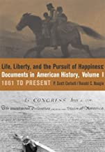 Life, Liberty and the Pursuit of Happiness: Documents in American History, Volume I