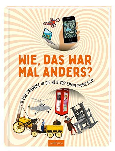 Wie, das war mal anders?: Eine Zeitreise in die Welt vor Smartphone & Co.