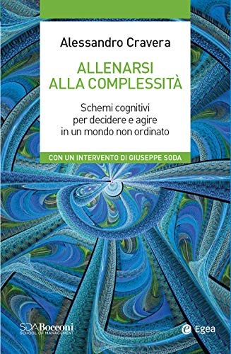 Allenarsi alla complessità. Schemi cognitivi per decidere e agire in un mondo non ordinato