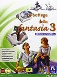 Bottega fantasia. Ediz. interattiva. Per la Scuola media. Con e-book. Con espansione online (Vol. 3)