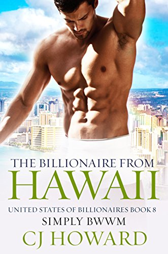 The Billionaire From Hawaii: A Steamy Billionaire Romance (United States Of Billionaires Book 8) by [Simply BWWM, CJ Howard]