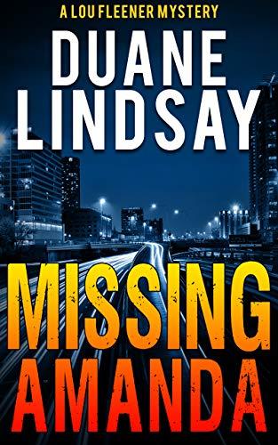 Missing Amanda: A Lou Fleener Mystery (Lou Fleener Mysteries Book 1) by [Duane Lindsay]