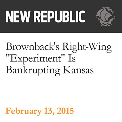 "Brownback's Right-Wing ""Experiment"" Is Bankrupting Kansas audiobook cover art"