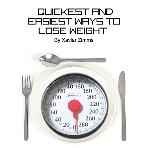 Quickest and Easiest Ways to Lose Weight audiobook cover art