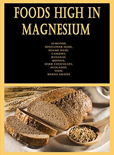Foods High in Magnesium: Almonds, Sunflower Seeds, Sesame Seeds, Cashews, Bananas, Quinoa, Dark Chocolate, Avocados, Tofu, Whole Grains (English Edition)