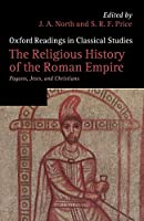 The Religious History of the Roman Empire: Pagans, Jews, and Christians (Oxford Readings in Classical Studies)