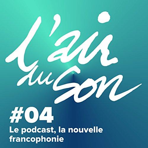 Couverture de Le podcast, la nouvelle francophonie