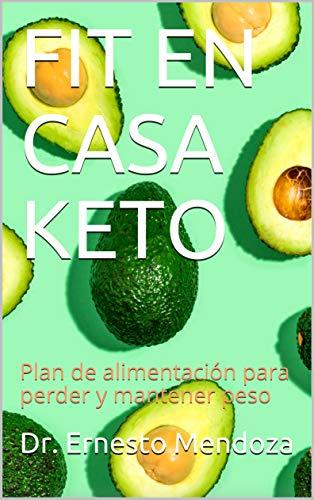 FIT EN CASA KETO: Plan de alimentación para perder y mantener peso (Planes de alimentación nº 1) (Spanish Edition)