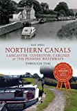 Northern Canals Through Time: Lancaster, Ulverston, Carlisle and the Pennine Waterways (English Edition)