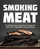 Smoking Meat: The Ultimate Smoker Cookbook for Smoking Tasty Meat, Fish, Vegetable, Game Recipes