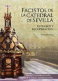 FACISTOL DE LA CATEDRAL DE SEVILLA: Estudios y recuperación: 44 (Serie Arte)