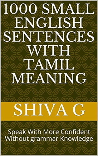 1000 Small English Sentences With Tamil Meaning Speak With More Confident Without Grammar Knowledge Vol 1 Ebook G Shiva Amazon In Kindle Store