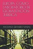 EUROPA COMO LABORATORIO DE GLOBALIZACIÓN JURIDICA: DERECHO EUROPEO DE COOPERACIÓN JUDICIAL. LA JUDICIALIZACIÓN DE LA COOPERACIÓN JUDICIAL EN MATERIA CIVIL
