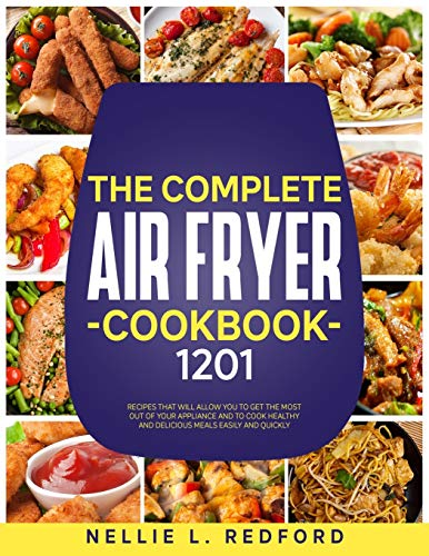 An image of the The Complete Air Fryer Cookbook: 1201 Recipes That Will Allow You To Get The Most Out Of Your Appliance And To Cook Healthy And Delicious Meals Easily And Quickly