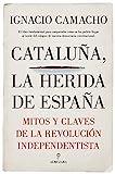 Cataluña, la herida de España: Mitos y claves de la revolución independentista (Pensamiento político)