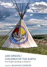 Aski Awasis/Children of the Earth – First Peoples Speaking on Adoption