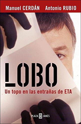Lobo : el topo que consiguió la caída de ETA (BIOGRAFIAS Y MEMORIAS, Band 1086)
