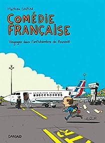 Comédie française : Voyages dans l'antichambre du pouvoir par Sapin