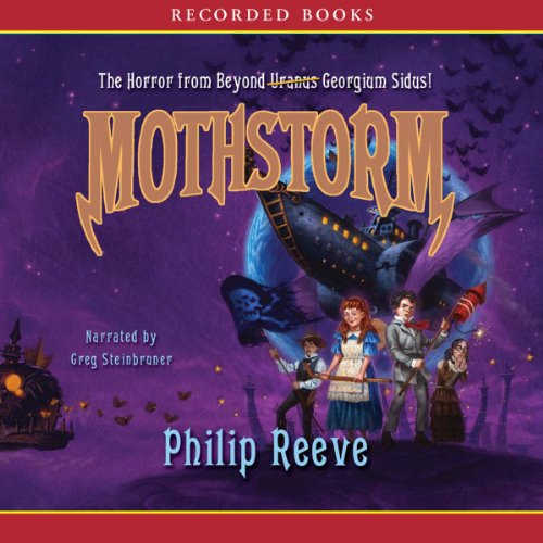 Mothstorm     The Horror from Beyond              By:                                                                                                                                 Philip Reeve                               Narrated by:                                                                                                                                 Greg Steinbruner                      Length: 8 hrs and 17 mins     21 ratings     Overall 4.4