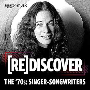 REDISCOVER The '70s: Singer-Songwriters