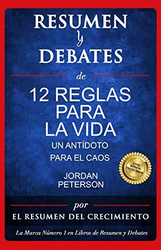 Resumen y Debates De 12 Reglas Para La Vida: Un Antídoto Para El Caos por Jordan Peterson en Espanol (Spanish Edition)