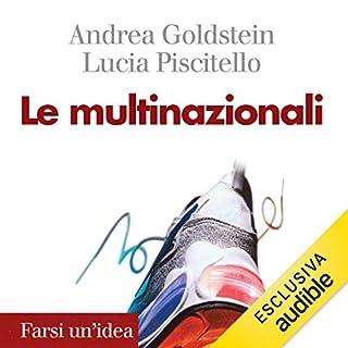 Le multinazionali                   Di:                                                                                                                                 Andrea Goldstein,                                                                                        Lucia Piscitello                               Letto da:                                                                                                                                 Maurizio Fiorentini                      Durata:  3 ore e 56 min     2 recensioni     Totali 4,0